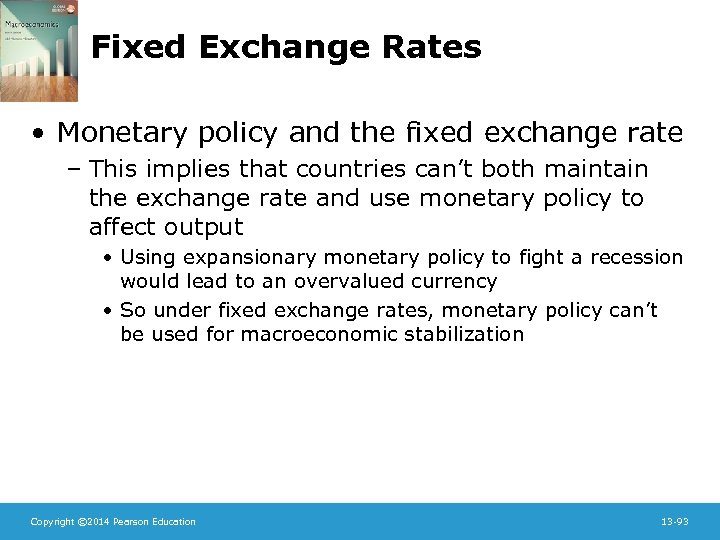 Fixed Exchange Rates • Monetary policy and the fixed exchange rate – This implies