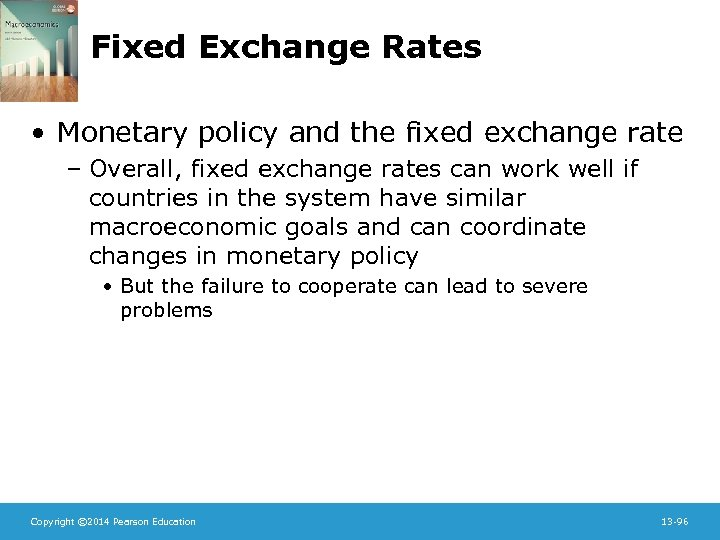 Fixed Exchange Rates • Monetary policy and the fixed exchange rate – Overall, fixed