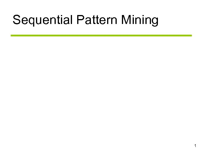 Sequential Pattern Mining 1