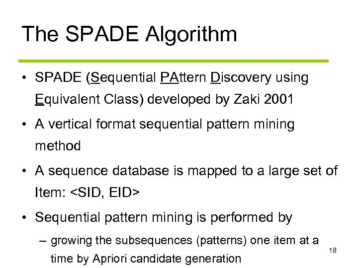 The SPADE Algorithm • SPADE (Sequential PAttern Discovery using Equivalent Class) developed by Zaki