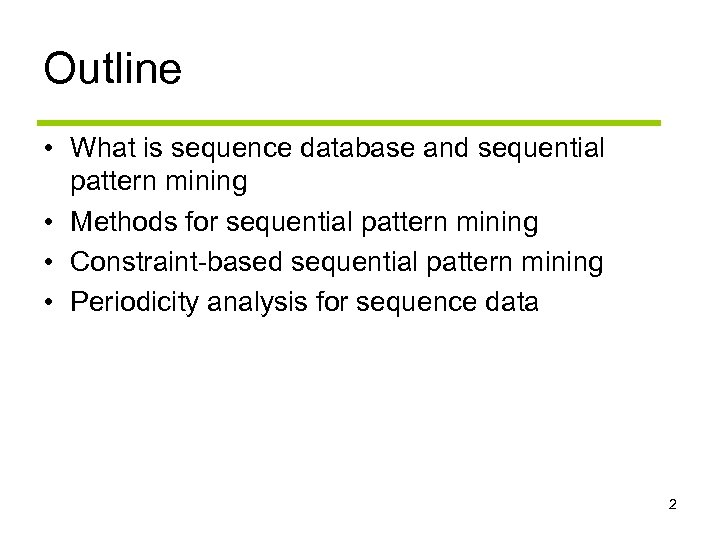 Outline • What is sequence database and sequential pattern mining • Methods for sequential