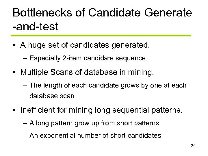 Bottlenecks of Candidate Generate -and-test • A huge set of candidates generated. – Especially