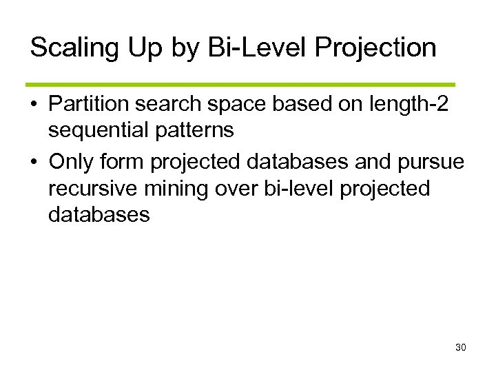 Scaling Up by Bi-Level Projection • Partition search space based on length-2 sequential patterns