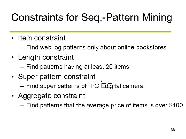 Constraints for Seq. -Pattern Mining • Item constraint – Find web log patterns only