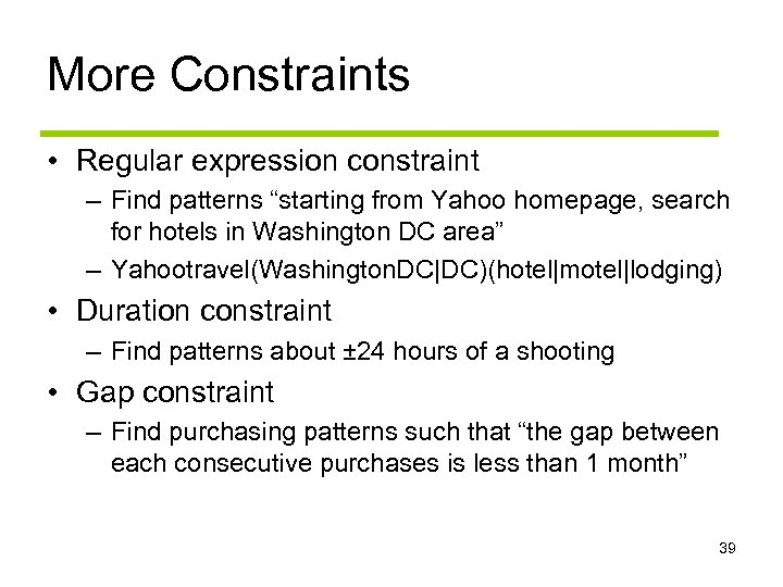 "More Constraints • Regular expression constraint – Find patterns ""starting from Yahoo homepage, search"