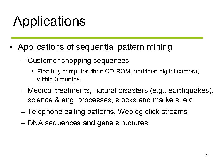 Applications • Applications of sequential pattern mining – Customer shopping sequences: • First buy