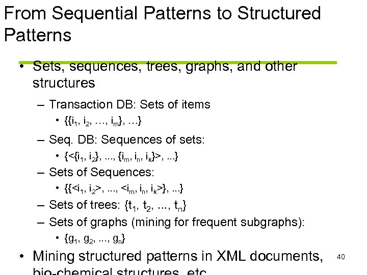 From Sequential Patterns to Structured Patterns • Sets, sequences, trees, graphs, and other structures