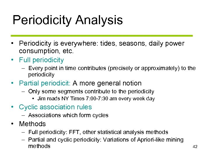 Periodicity Analysis • Periodicity is everywhere: tides, seasons, daily power consumption, etc. • Full