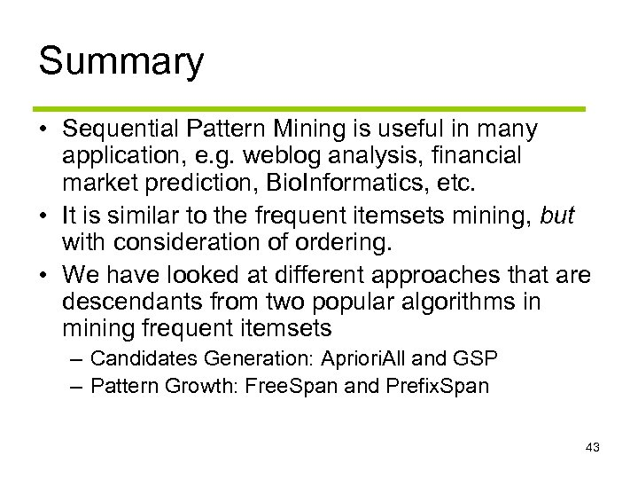 Summary • Sequential Pattern Mining is useful in many application, e. g. weblog analysis,