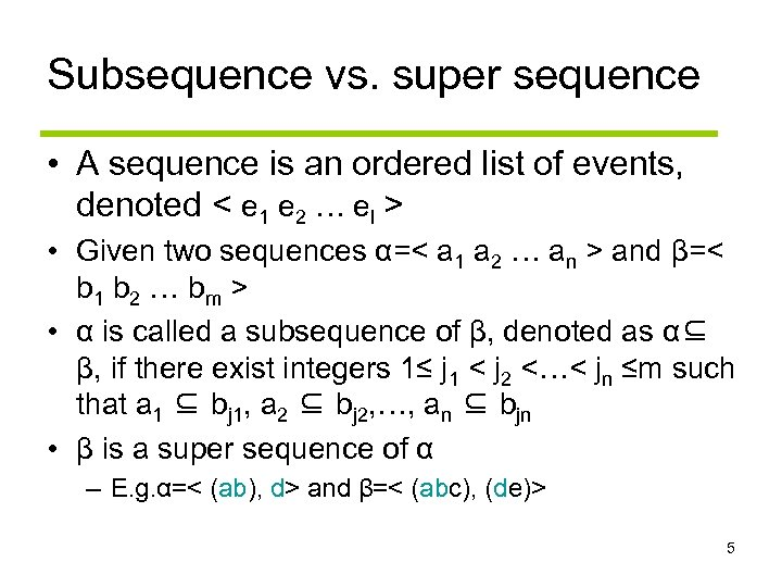 Subsequence vs. super sequence • A sequence is an ordered list of events, denoted