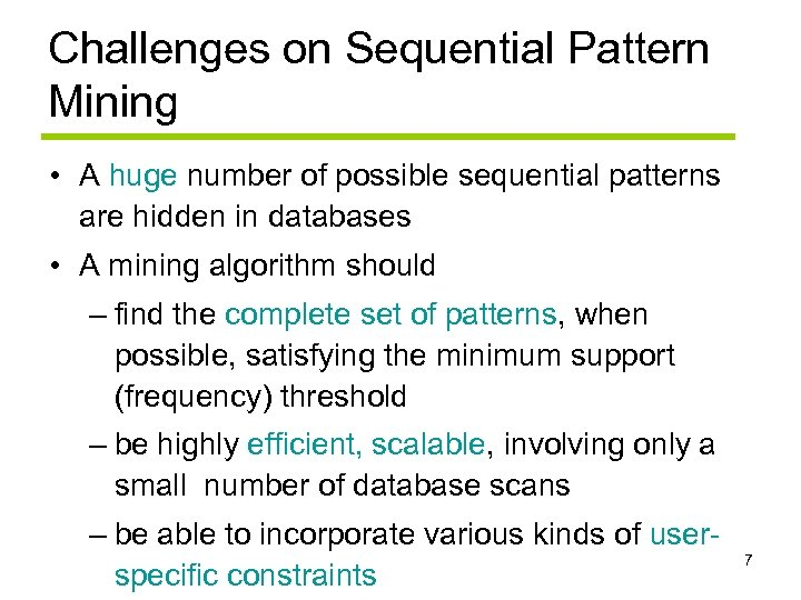 Challenges on Sequential Pattern Mining • A huge number of possible sequential patterns are