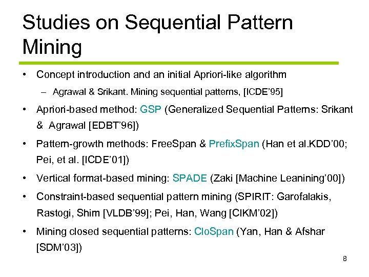 Studies on Sequential Pattern Mining • Concept introduction and an initial Apriori-like algorithm –