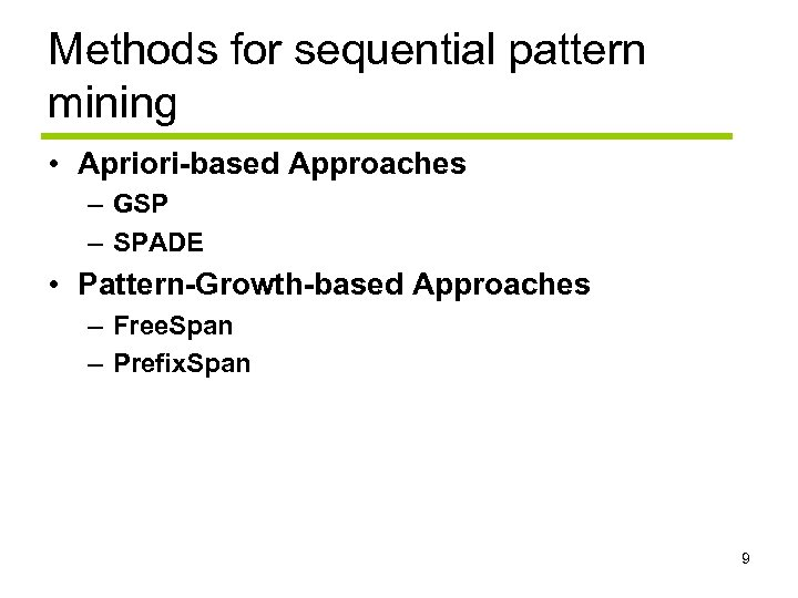 Methods for sequential pattern mining • Apriori-based Approaches – GSP – SPADE • Pattern-Growth-based
