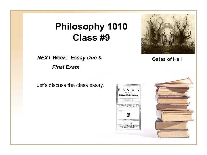Philosophy 1010 Class #9 NEXT Week: Essay Due & Final Exam Let's discuss the
