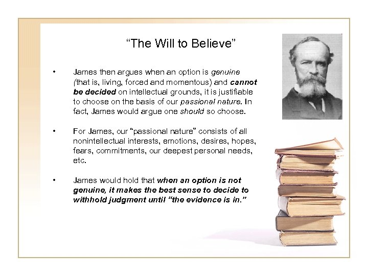 """The Will to Believe"" • James then argues when an option is genuine (that"