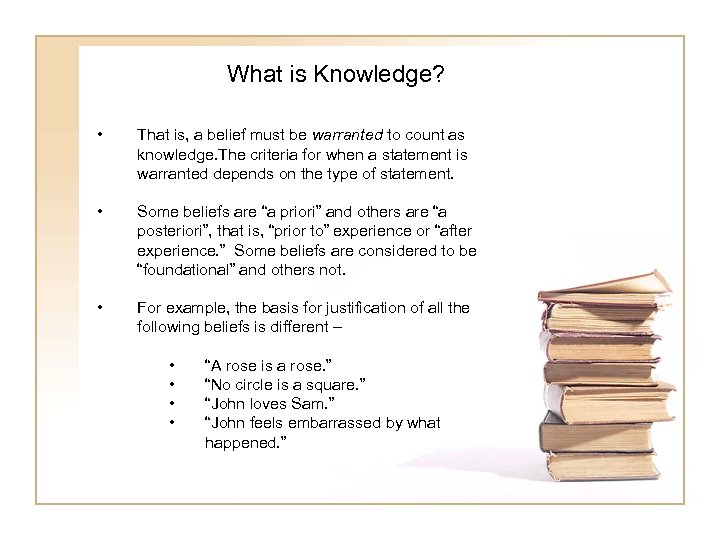 What is Knowledge? • That is, a belief must be warranted to count as