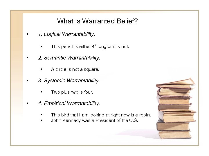 What is Warranted Belief? • 1. Logical Warrantability. • • 2. Semantic Warrantability. •