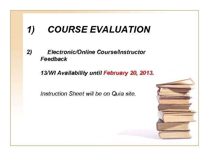 1) 2) COURSE EVALUATION Electronic/Online Course/Instructor Feedback 13/WI Availability until February 20, 2013. Instruction