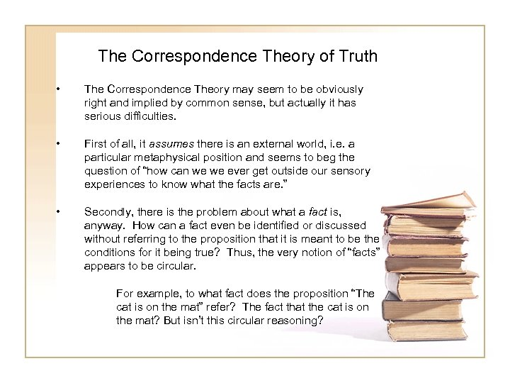 The Correspondence Theory of Truth • The Correspondence Theory may seem to be obviously