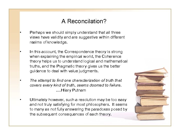 A Reconcilation? • Perhaps we should simply understand that all three views have validity