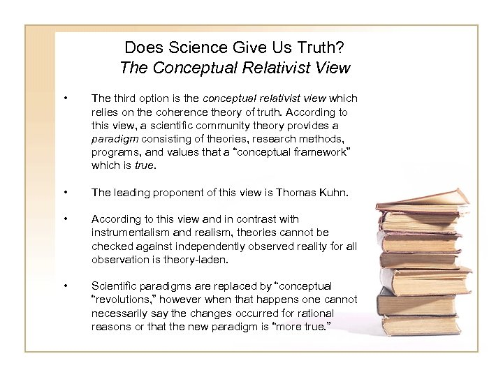 Does Science Give Us Truth? The Conceptual Relativist View • The third option is