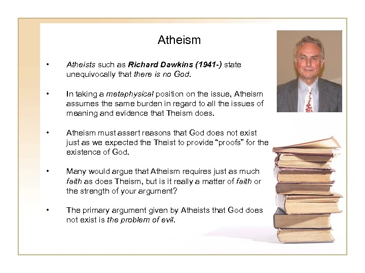 Atheism • Atheists such as Richard Dawkins (1941 -) state unequivocally that there is