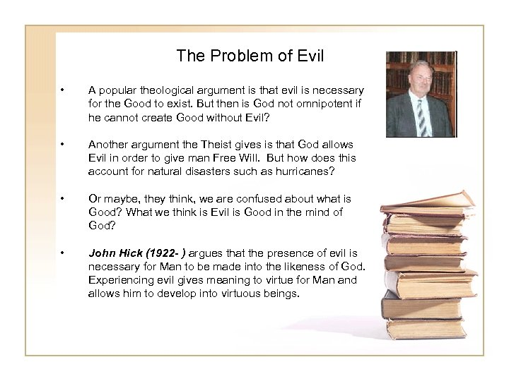 The Problem of Evil • A popular theological argument is that evil is necessary