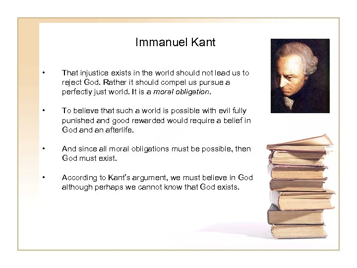 Immanuel Kant • That injustice exists in the world should not lead us to