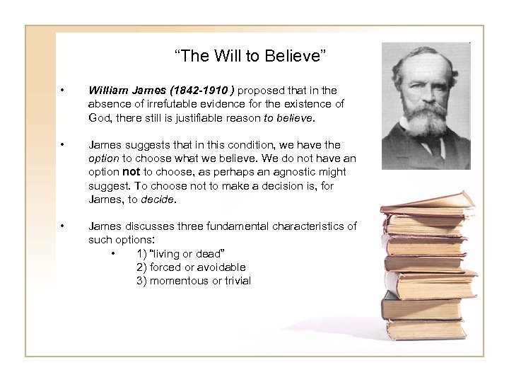 """The Will to Believe"" • William James (1842 -1910 ) proposed that in the"