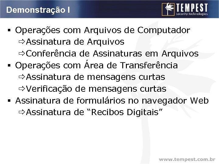 Demonstração I § Operações com Arquivos de Computador ðAssinatura de Arquivos ðConferência de Assinaturas