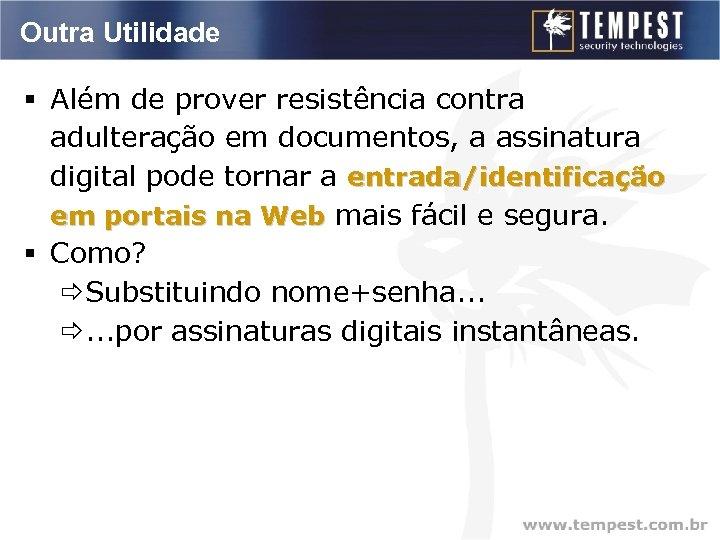 Outra Utilidade § Além de prover resistência contra adulteração em documentos, a assinatura digital