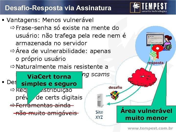 Desafio-Resposta via Assinatura § Vantagens: Menos vulnerável ðFrase-senha só existe na mente do usuário: