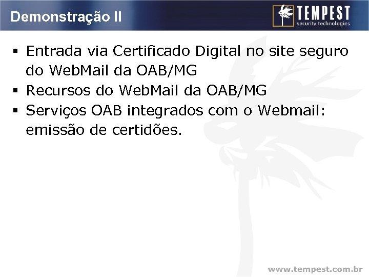 Demonstração II § Entrada via Certificado Digital no site seguro do Web. Mail da
