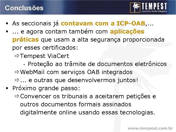 Conclusões § As seccionais já contavam com a ICP-OAB, . . . ICP-OAB §.