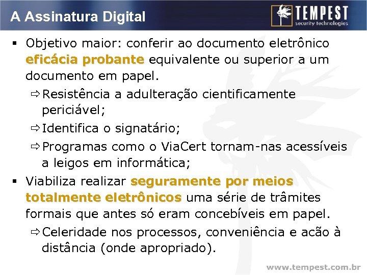 A Assinatura Digital § Objetivo maior: conferir ao documento eletrônico eficácia probante equivalente ou