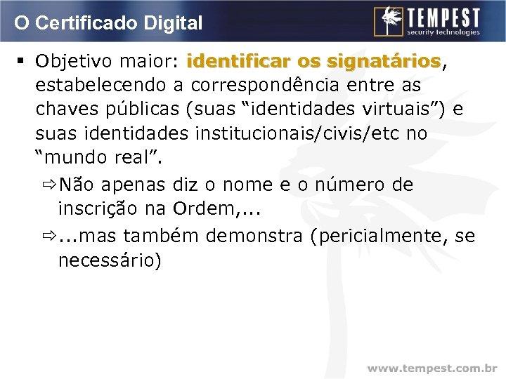 O Certificado Digital § Objetivo maior: identificar os signatários, signatários estabelecendo a correspondência entre