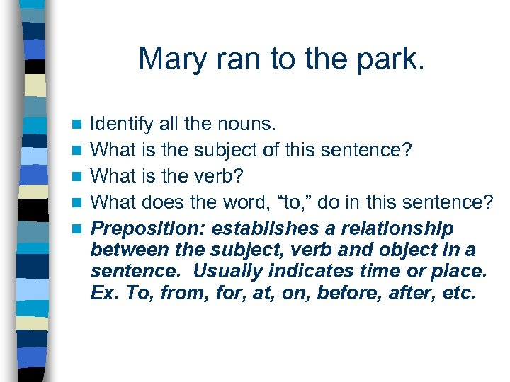 Mary ran to the park. n n n Identify all the nouns. What is