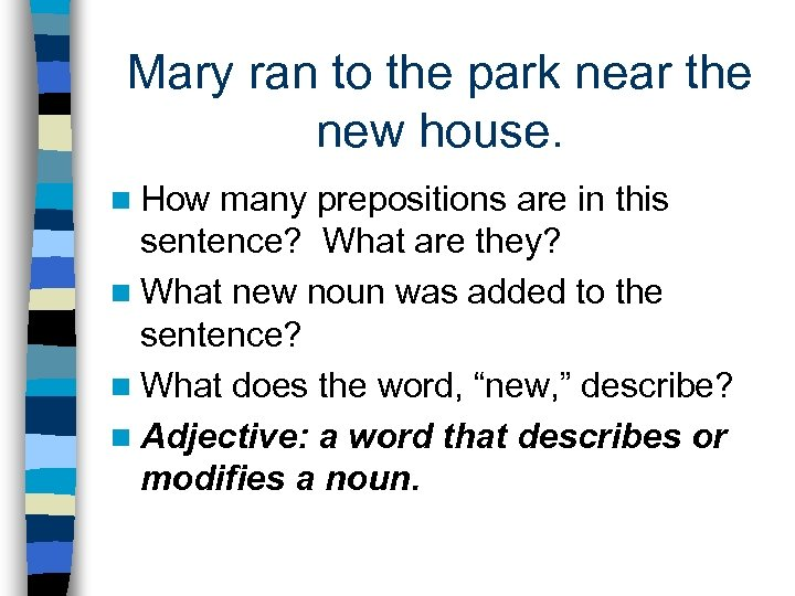 Mary ran to the park near the new house. n How many prepositions are
