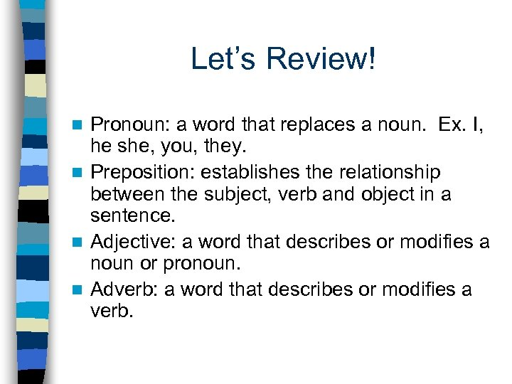 Let's Review! Pronoun: a word that replaces a noun. Ex. I, he she, you,
