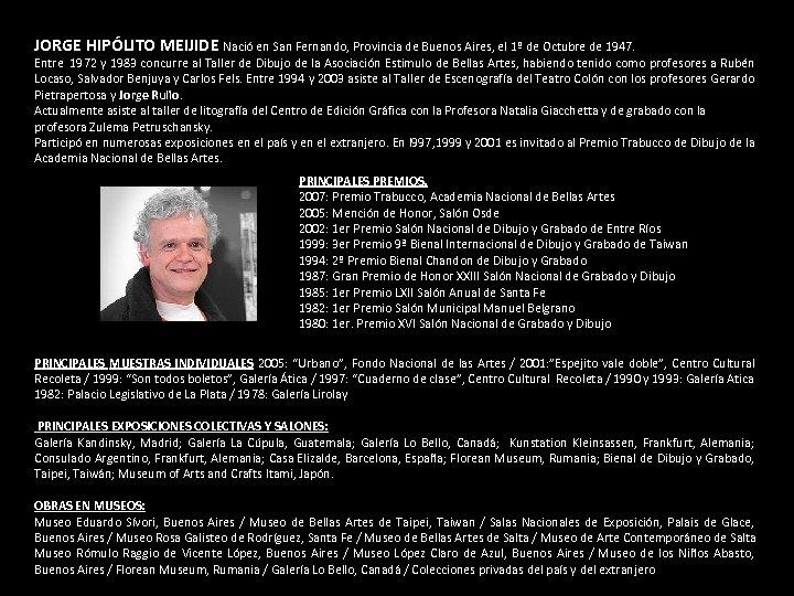 JORGE HIPÓLITO MEIJIDE Nació en San Fernando, Provincia de Buenos Aires, el 1º de