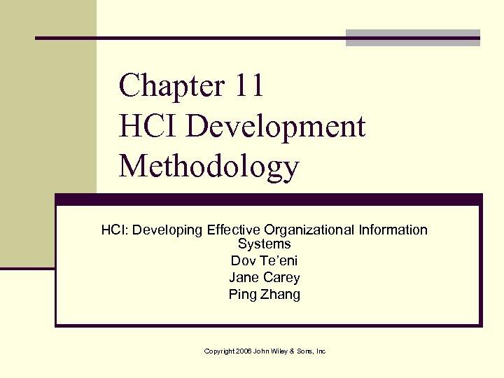 Chapter 11 HCI Development Methodology HCI: Developing Effective Organizational Information Systems Dov Te'eni Jane