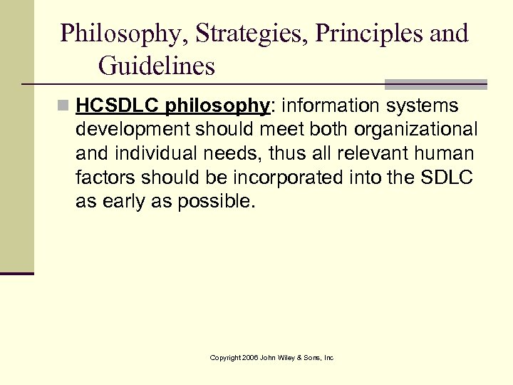 Philosophy, Strategies, Principles and Guidelines n HCSDLC philosophy: information systems development should meet both