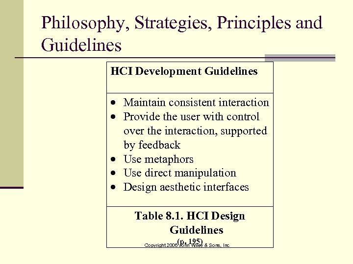 Philosophy, Strategies, Principles and Guidelines HCI Development Guidelines Maintain consistent interaction Provide the user