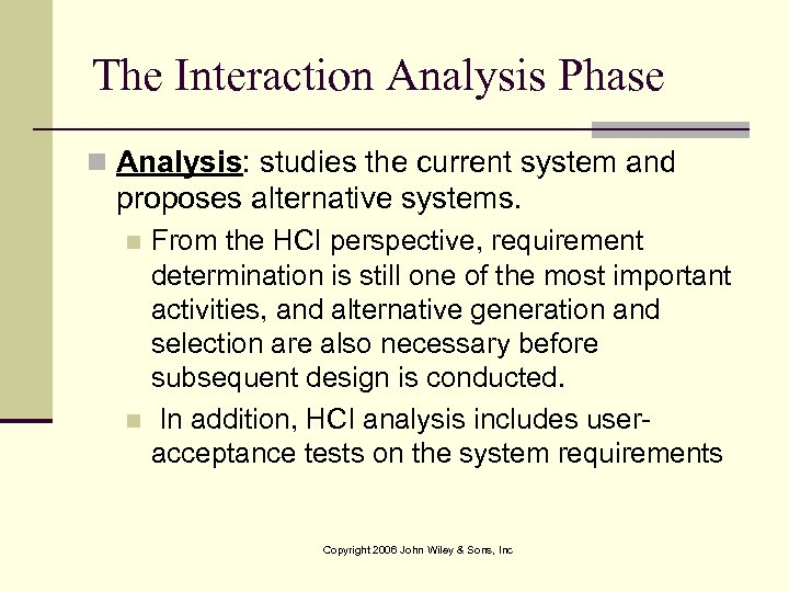 The Interaction Analysis Phase n Analysis: studies the current system and proposes alternative systems.