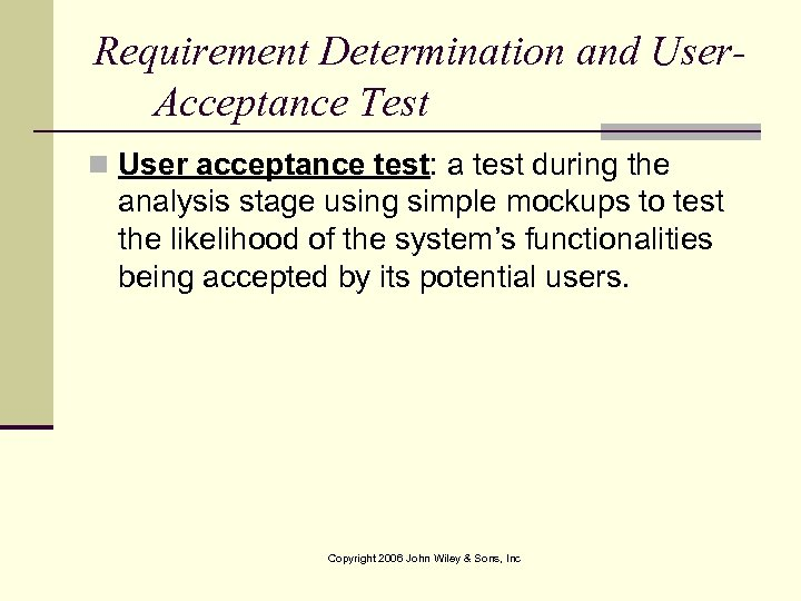 Requirement Determination and User. Acceptance Test n User acceptance test: a test during the