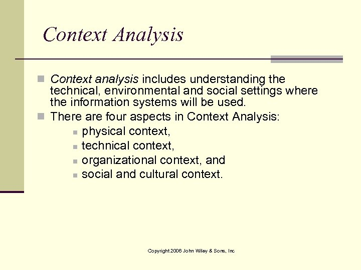 Context Analysis n Context analysis includes understanding the technical, environmental and social settings where