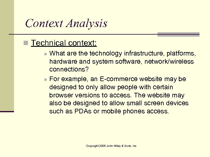 Context Analysis n Technical context: n n What are the technology infrastructure, platforms, hardware