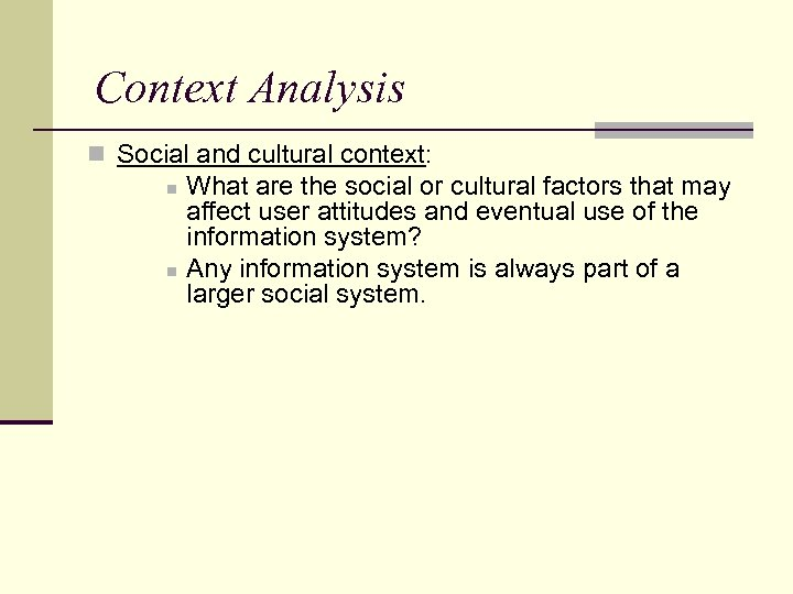 Context Analysis n Social and cultural context: n n What are the social or