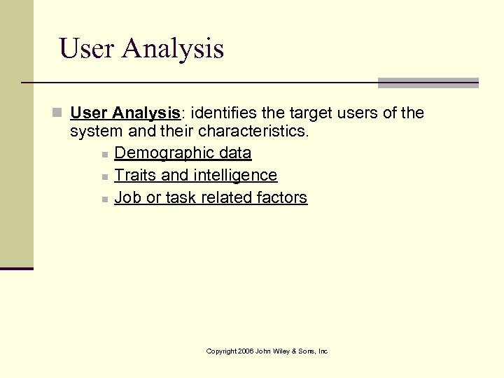 User Analysis n User Analysis: identifies the target users of the system and their