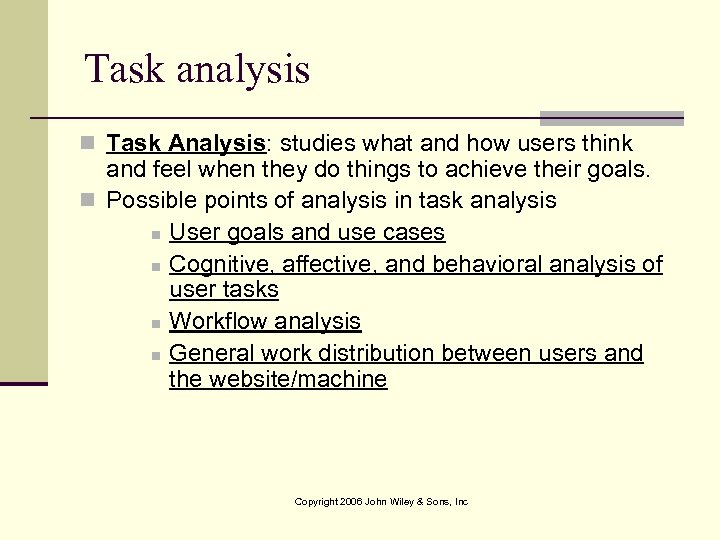 Task analysis n Task Analysis: studies what and how users think and feel when